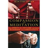Compassion and Meditation : The Spiritual Dynamic Between Bu..., 9781594772771  