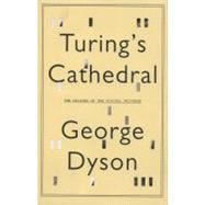 Turing's Cathedral : The Origins of the Digital Universe, 9780375422775