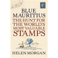 Blue Mauritius; The Hunt for the World's Most Valuable Stamp..., 9781590202784  