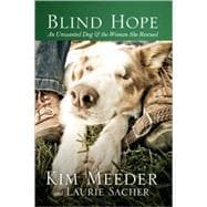 Blind Hope : An Unwanted Dog and the Woman She Rescued, 9781601422804  