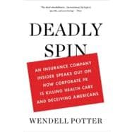 Deadly Spin : An Insurance Company Insider Speaks Out on ..., 9781608192816  