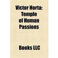Victor Hort : Temple of Human Passions, Hôtel Tassel, Hôtel Van Eetvelde, Maison Autrique, Hôtel Solvay, Horta Museum, Centre for Fine Arts