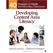Developing Content Area Literacy : 40 Strategies for Middle and Secondary Classrooms,9781412972833