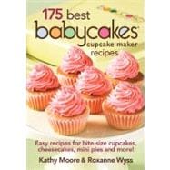 175 Best Babycakes Cupcake Maker Recipes : Easy Recipes for Bite-Size Cupcakes, Cheesecakes, Mini Pies and More!,9780778802839