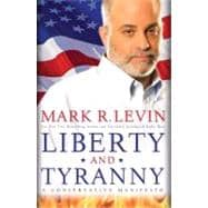 Liberty and Tyranny; A Conservative&#13;&#10;&#13;&#10; Manifesto, Mark Levin