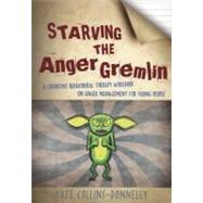 Starving the Anger Gremlin : A Cognitive Behavioural Therapy..., 9781849052863