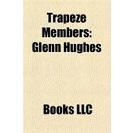 Trapeze Members : Glenn Hughes, Geoff Downes, Dave Holland, Mel Galley, Peter Goalby, Rob Kendrick