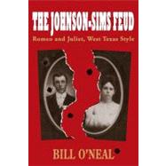 The Johnson-Sims Feud: Romeo and Juliet, West Texas Style, 9781574412901  