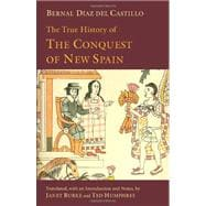The True History of the Conquest of New Spain,9781603842907
