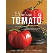 The Heirloom Tomato: From Garden to Table: Recipes, Portrait..., 9781596912915
