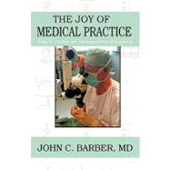The Joy of Medical Practice: Forty Years of Interesting Pati..., 9781440152931  