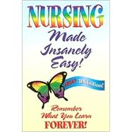 Nursing Made Insanely Easy : Remember What You Learn FOREVER!