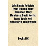 Lgbt Rights Activists from Ireland : Mary Robinson, Mary Mcaleese, David Norris, Ivana Bacik, Nell Mccafferty, Tonie Walsh
