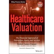 Healthcare Valuation, The Financial Appraisal of Enterprises, Assets, and Services,9781118832974