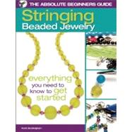 The Absolute Beginners Guide: Stringing Beaded Jewelry, 9780871162991  