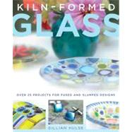 Kiln-Formed Glass : Over 25 Projects for Fused and Slumped D..., 9780312592998  