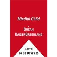 The Mindful Child; How to Help Your Kid Manage Stress and Become Happier, Kinder, and More Compassionate,9781416583004
