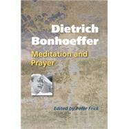 Dietrich Bonhoeffer : Meditation and Prayer, 9780814633007  