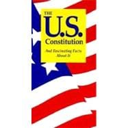 U. S. Constitution and Fascinating Facts about It : And Fascinating Facts about It