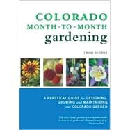 Colorado Month-To-Month Gardening: A Practical Guide for Des..., 9781889593012