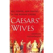Caesars' Wives : Sex, Power, and Politics in the Roman Empir..., 9781416583035  