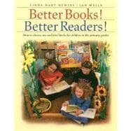 Better Books! Better Readers: How to Choose, Use, and Level Books for Children in the Primary Grades