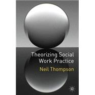 Theorizing Social Work Practice, 9780230553064  