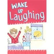 Wake Up Laughing: Offbeat Devotions for the