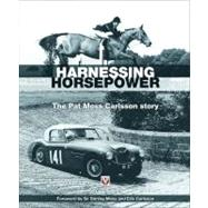 Harnessing Horsepower : The Pat Moss Carlsson Story, 9781845843069  