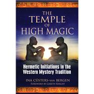 The Temple of High Magic: Hermetic Initiations in the Western Mystery Tradition,9781594773082