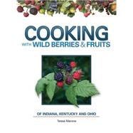 Cooking With Wild Berries & Fruits of Indiana, Kentucky and ..., 9781591933083  