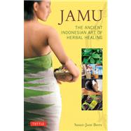 Jamu: The Ancient Indonesian Art of Herbal Healing,9780804843089