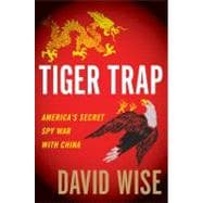 Tiger Trap : America's Secret Spy War with China, 9780547553108  