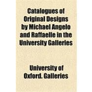 Catalogues of Original Designs by Michael Angelo and Raffaelle in the University Galleries