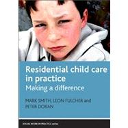 Residential Child Care in Practice : Making a Difference,9781847423115