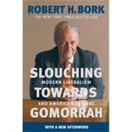 Slouching Towards Gomorrah : Modern Liberalism and American ..., 9780060573119
