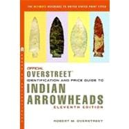 Official Overstreet Identification and Price Guide to Indian Arrowheads, 11th Edition,9780375723124