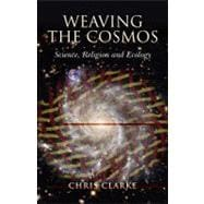 Weaving the Cosmos : Science, Religion and Ecology,9781846943201