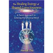 The Healing Energy of Shared Consciousness: A Taoist Approac..., 9781594773211  