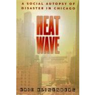 Heat Wave : A Social Autopsy of Disaster in Chicago,9780226443225