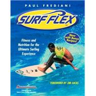 Surf Flex : Fitness and Nutrition for the Ultimate Surfing Experience,9781578263226