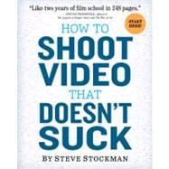 How to Shoot Video That Doesn't Suck : Advice to Make Any Am..., 9780761163237