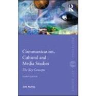 Communication, Cultural and Media Studies : The Key Concepts