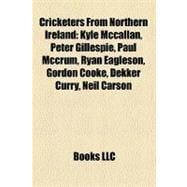 Cricketers from Northern Ireland : Kyle Mccallan, Peter Gill..., 9781155873244  