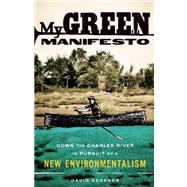 My Green Manifesto : Down the Charles River in Pursuit of a ..., 9781571313249  