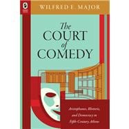 The Court of Comedy: Aristophanes, Rhetoric, and Democracy in Fifth-century Athens,9780814293263
