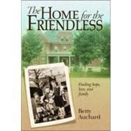 The Home for the Friendless: Finding Hope, Love, and Family,9781935043263