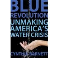 Blue Revolution : Unmaking America's Water Crisis, 9780807003282