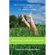 Sleeping Naked Is Green : How an Eco-Cynic Unplugged Her Fri..., 9780547073286  