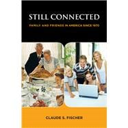 Still Connected: Family and Friends in America Since 1970, 9780871543325